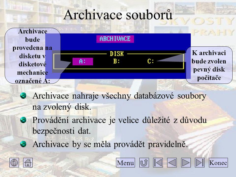 Archivace souborů Archivace nahraje všechny databázové soubory na zvolený disk. Provádění archivace je velice důležité z důvodu bezpečnosti dat. Archi
