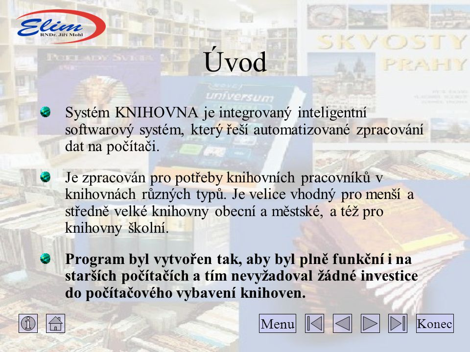 Úvod Systém KNIHOVNA je integrovaný inteligentní softwarový systém, který řeší automatizované zpracování dat na počítači. Je zpracován pro potřeby kni