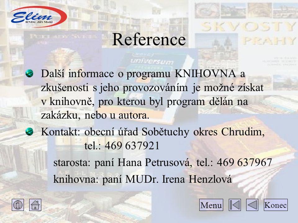 Reference Další informace o programu KNIHOVNA a zkušenosti s jeho provozováním je možné získat v knihovně, pro kterou byl program dělán na zakázku, nebo u autora.