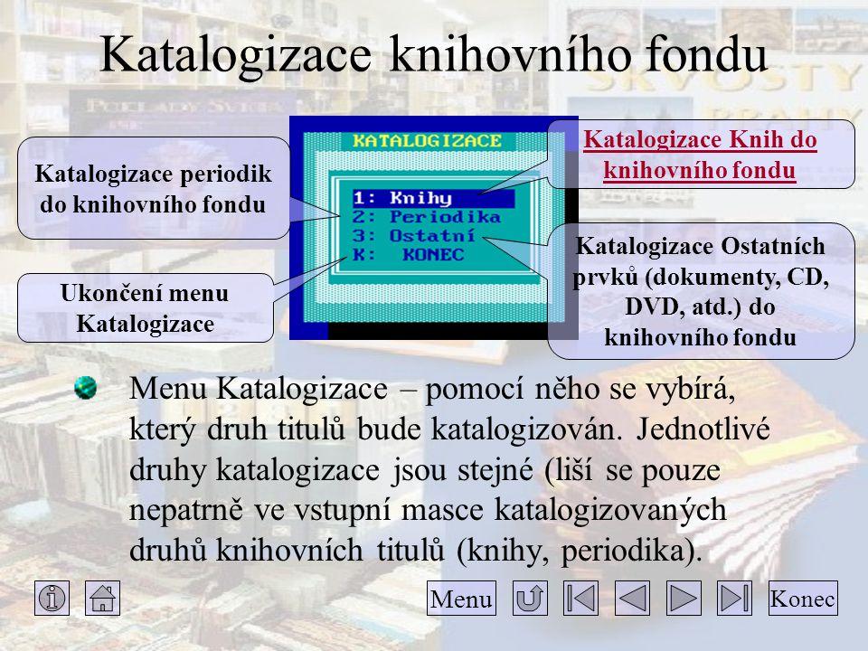 Katalogizace knihovního fondu Menu Katalogizace – pomocí něho se vybírá, který druh titulů bude katalogizován. Jednotlivé druhy katalogizace jsou stej