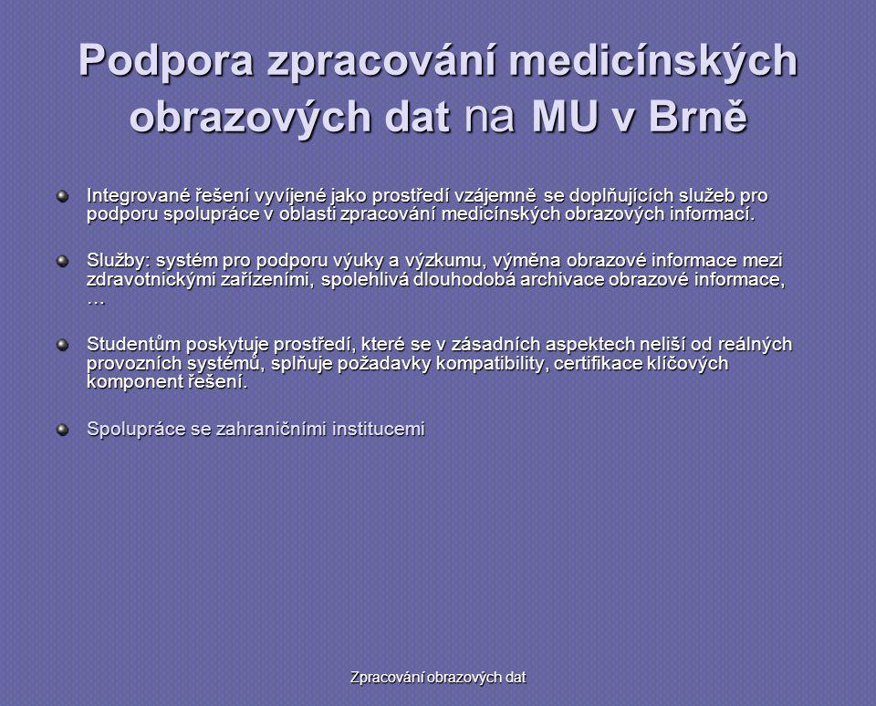 Zpracování obrazových dat Podpora zpracování medicínských obrazových dat na MU v Brně Integrované řešení vyvíjené jako prostředí vzájemně se doplňujících služeb pro podporu spolupráce v oblasti zpracování medicínských obrazových informací.