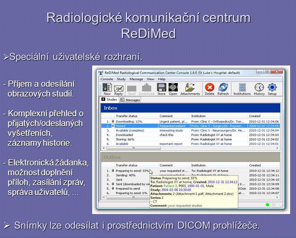  Snímky lze odesílat i prostřednictvím DICOM prohlížeče. Radiologické komunikační centrum ReDiMed  Speciální uživatelské rozhraní. - Příjem a odesíl