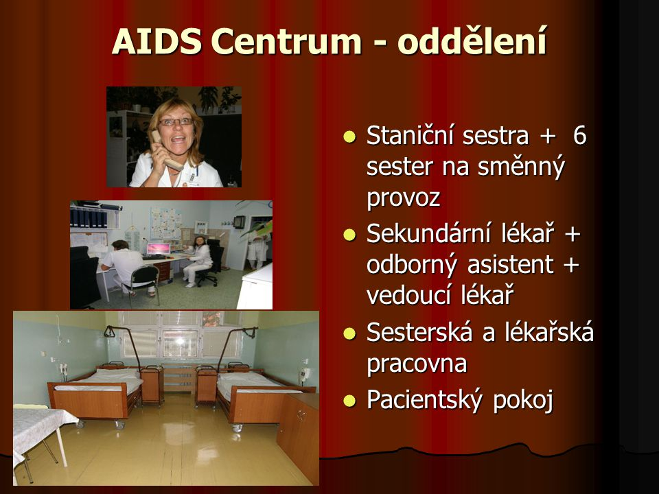 AIDS Centrum - oddělení  Staniční sestra + 6 sester na směnný provoz  Sekundární lékař + odborný asistent + vedoucí lékař  Sesterská a lékařská pra