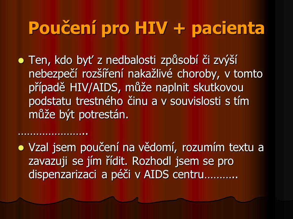Poučení pro HIV + pacienta  Ten, kdo byť z nedbalosti způsobí či zvýší nebezpečí rozšíření nakažlivé choroby, v tomto případě HIV/AIDS, může naplnit