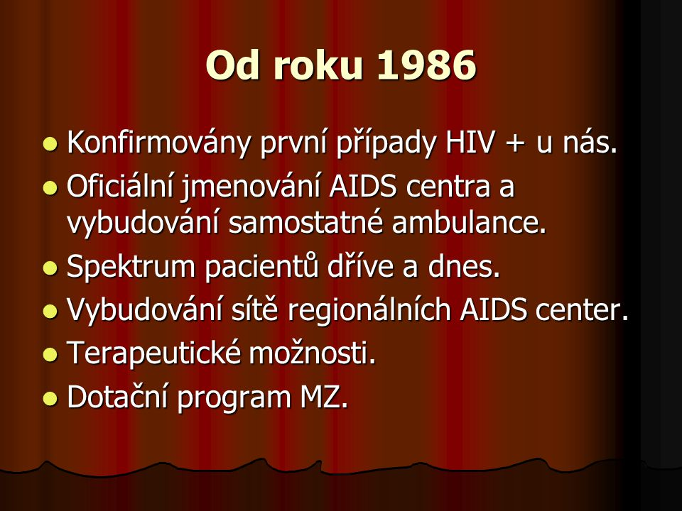 Od roku 1986  Konfirmovány první případy HIV + u nás.  Oficiální jmenování AIDS centra a vybudování samostatné ambulance.  Spektrum pacientů dříve