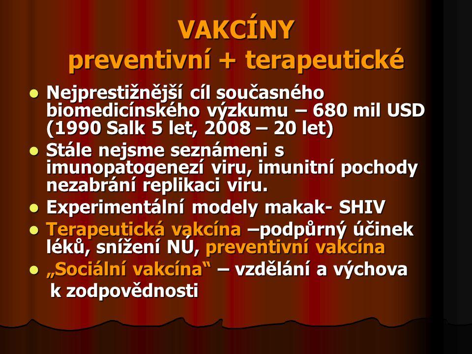 VAKCÍNY preventivní + terapeutické  Nejprestižnější cíl současného biomedicínského výzkumu – 680 mil USD (1990 Salk 5 let, 2008 – 20 let)  Stále nej