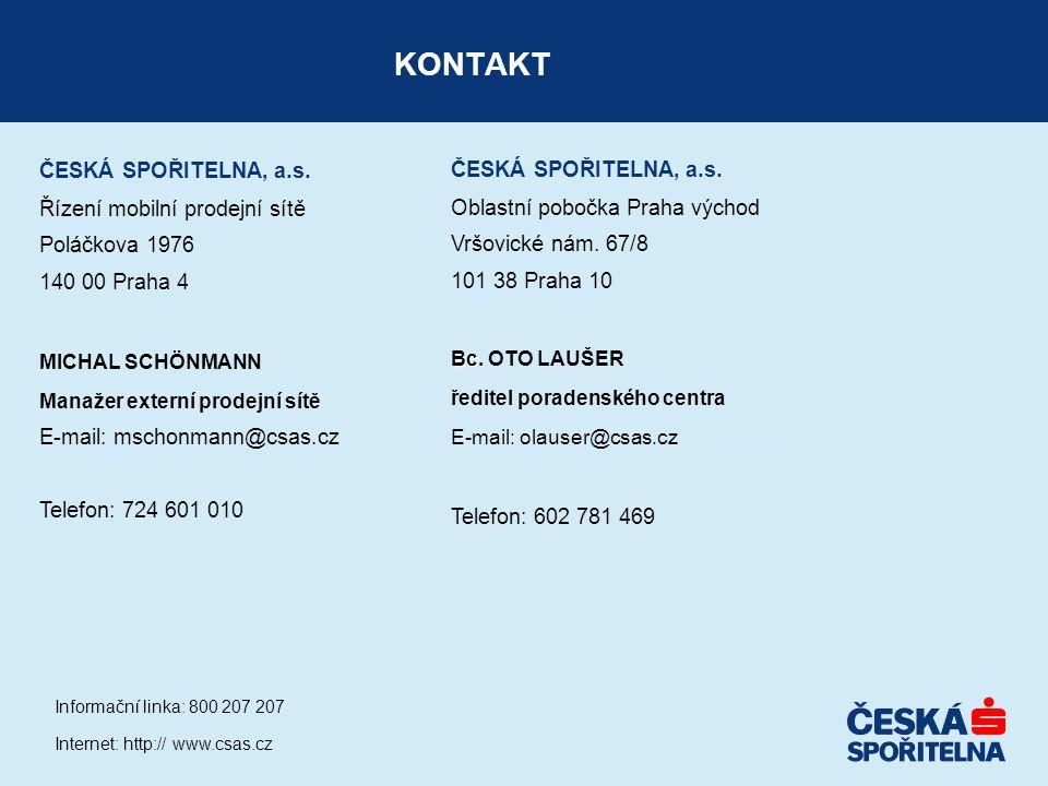 KONTAKT ČESKÁ SPOŘITELNA, a.s. Řízení mobilní prodejní sítě Poláčkova 1976 140 00 Praha 4 MICHAL SCHÖNMANN Manažer externí prodejní sítě E-mail: mscho
