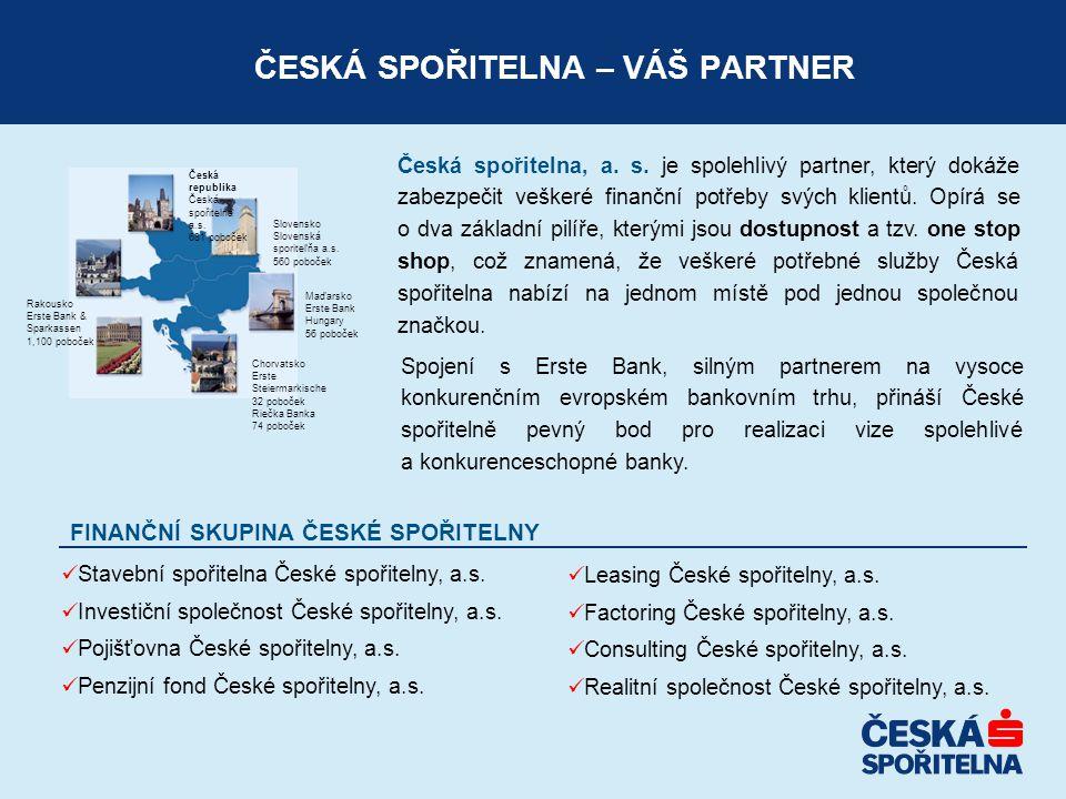 ČESKÁ SPOŘITELNA – VÁŠ PARTNER Česká spořitelna, a. s. je spolehlivý partner, který dokáže zabezpečit veškeré finanční potřeby svých klientů. Opírá se