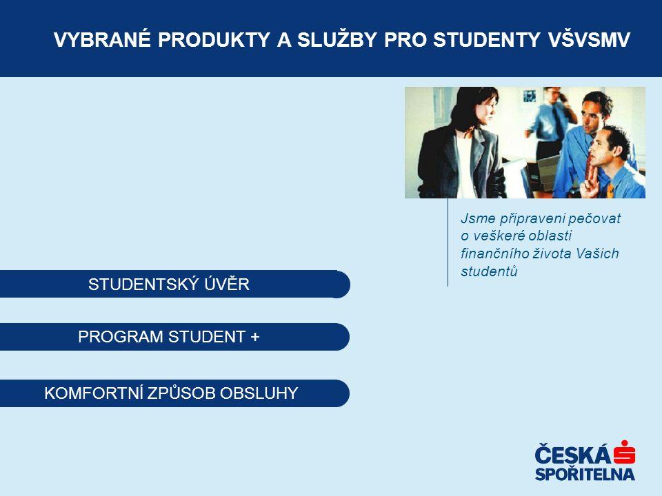 VYBRANÉ PRODUKTY A SLUŽBY PRO STUDENTY VŠVSMV Jsme připraveni pečovat o veškeré oblasti finančního života Vašich studentů PROGRAM STUDENT + KOMFORTNÍ
