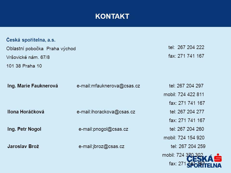 Česká spořitelna, a.s. Oblastní pobočka Praha východ Vršovické nám. 67/8 101 38 Praha 10 KONTAKT tel: 267 204 222 fax: 271 741 167 Ing. Marie Fauknero