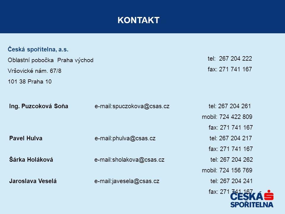 Česká spořitelna, a.s. Oblastní pobočka Praha východ Vršovické nám. 67/8 101 38 Praha 10 KONTAKT tel: 267 204 222 fax: 271 741 167 Ing. Puzcoková Soňa