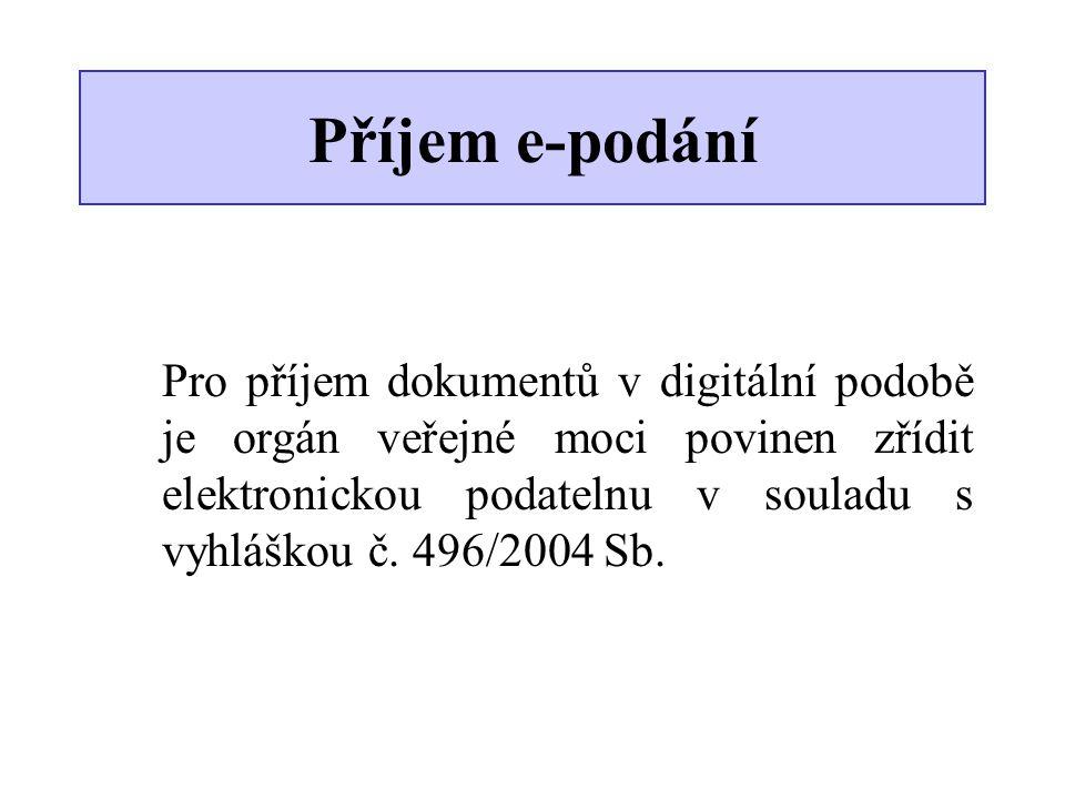 Příjem e-podání Pro příjem dokumentů v digitální podobě je orgán veřejné moci povinen zřídit elektronickou podatelnu v souladu s vyhláškou č. 496/2004