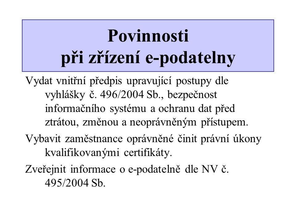Povinnosti při zřízení e-podatelny Vydat vnitřní předpis upravující postupy dle vyhlášky č. 496/2004 Sb., bezpečnost informačního systému a ochranu da