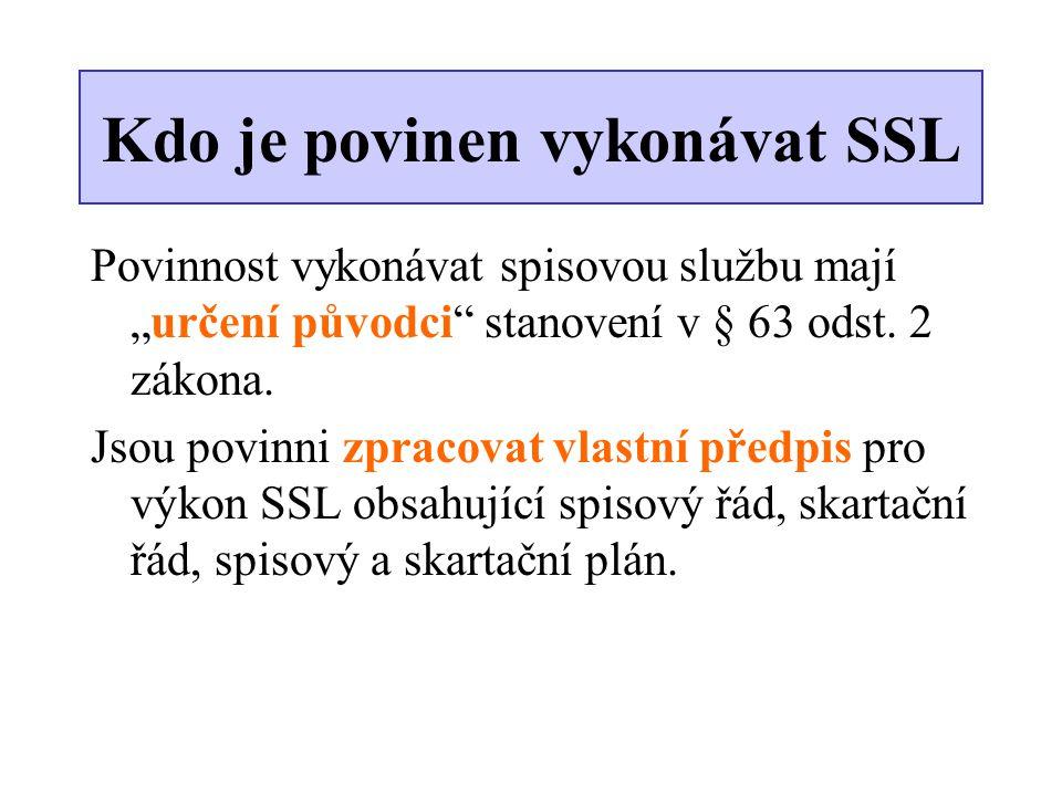 """Kdo je povinen vykonávat SSL Povinnost vykonávat spisovou službu mají """"určení původci"""" stanovení v § 63 odst. 2 zákona. Jsou povinni zpracovat vlastní"""
