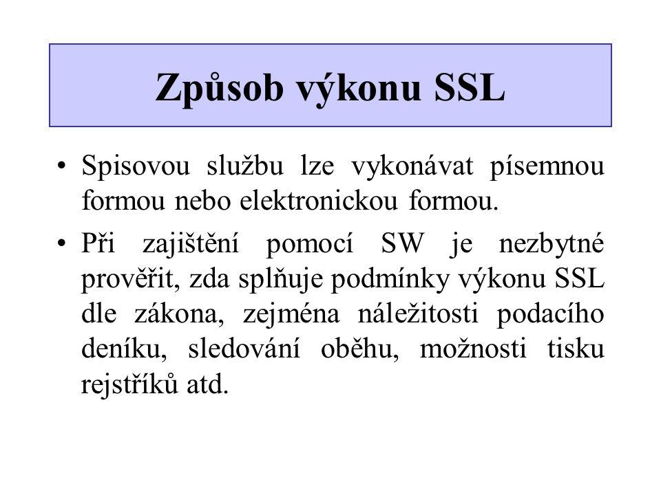 Způsob výkonu SSL •Spisovou službu lze vykonávat písemnou formou nebo elektronickou formou. •Při zajištění pomocí SW je nezbytné prověřit, zda splňuje