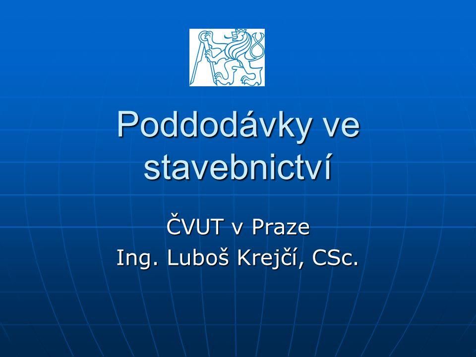 Poddodávky ve stavebnictví ČVUT v Praze Ing. Luboš Krejčí, CSc.