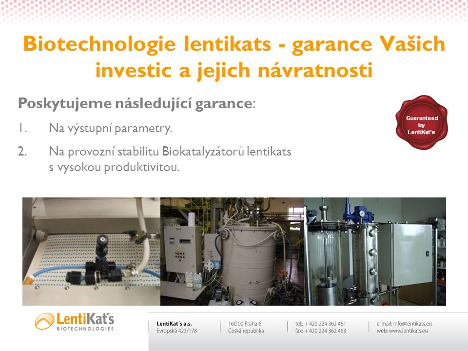 Biotechnologie lentikats - garance Vašich investic a jejich návratnosti Poskytujeme následující garance: 1.Na výstupní parametry. 2.Na provozní stabil