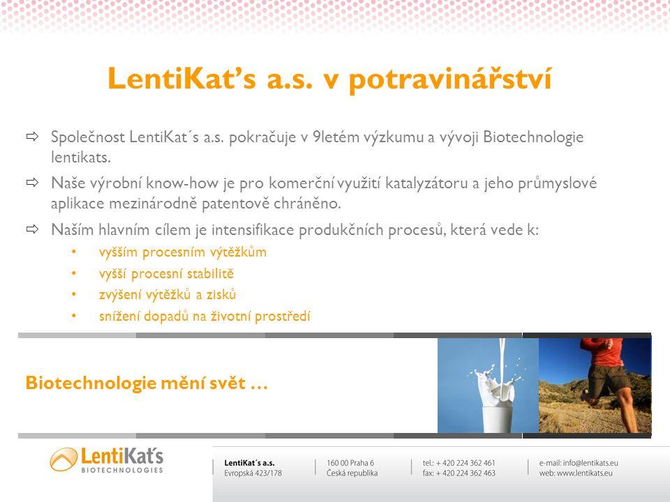 LentiKat's a.s. v potravinářství  Společnost LentiKat´s a.s. pokračuje v 9letém výzkumu a vývoji Biotechnologie lentikats.  Naše výrobní know-how je