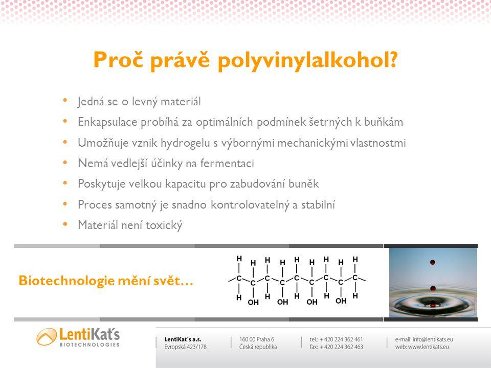 Proč právě polyvinylalkohol? • Jedná se o levný materiál • Enkapsulace probíhá za optimálních podmínek šetrných k buňkám • Umožňuje vznik hydrogelu s