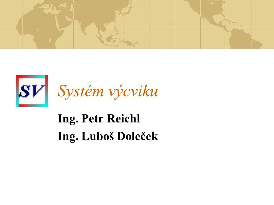Systém výcviku Ing. Petr Reichl Ing. Luboš Doleček