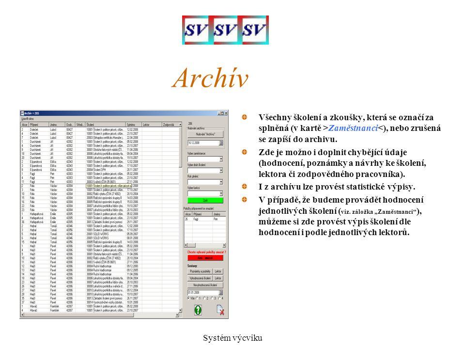 Systém výcviku Archív Všechny školení a zkoušky, která se označí za splněná (v kartě >Zaměstnanci<), nebo zrušená se zapíší do archivu. Zde je možno i