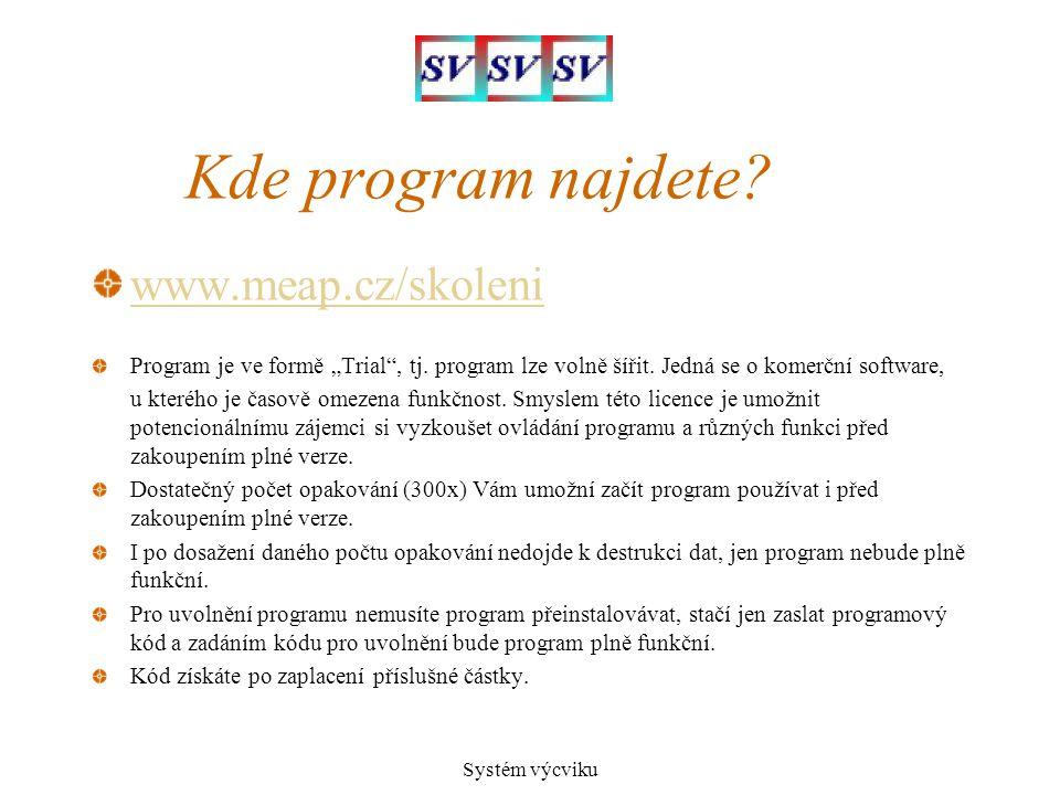 """Systém výcviku Kde program najdete? www.meap.cz/skoleni Program je ve formě """"Trial"""", tj. program lze volně šířit. Jedná se o komerční software, u kter"""