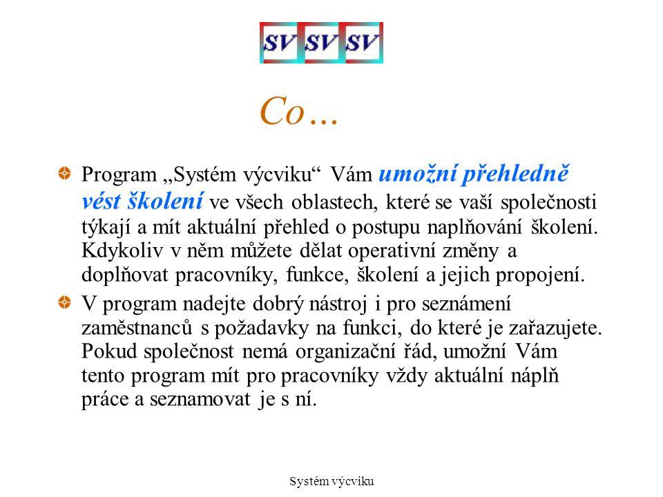 """Systém výcviku Co… Program """"Systém výcviku"""" Vám umožní přehledně vést školení ve všech oblastech, které se vaší společnosti týkají a mít aktuální přeh"""