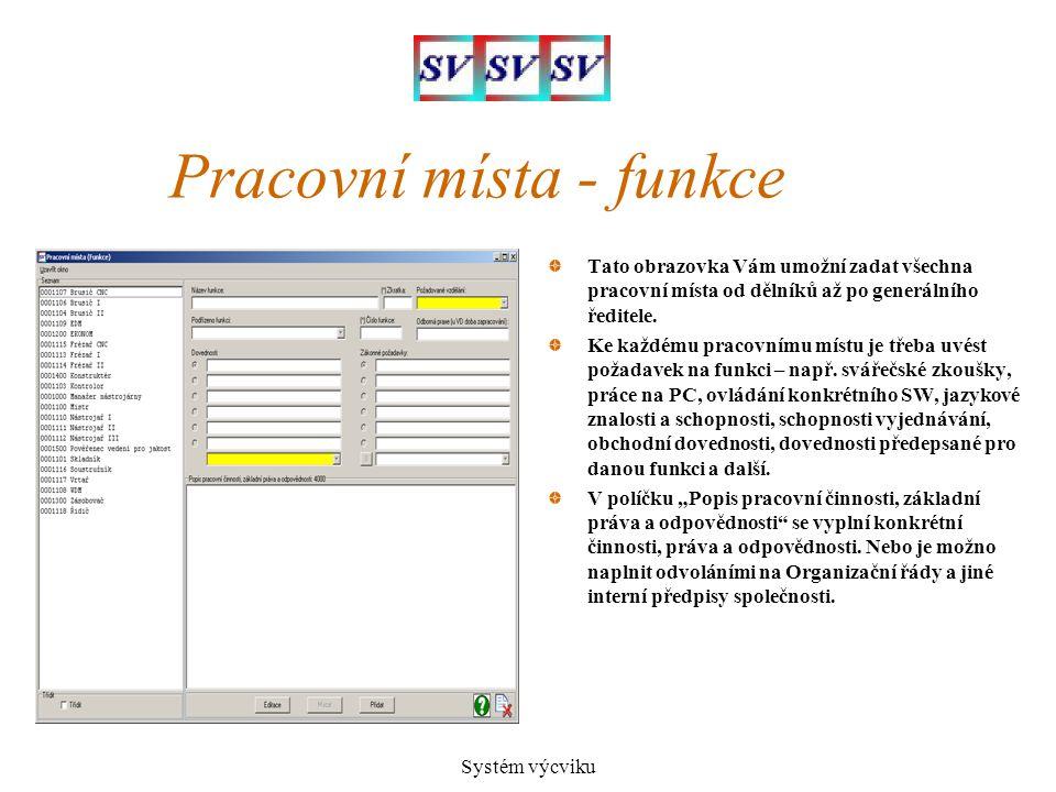 Systém výcviku Pracovní místa - funkce Tato obrazovka Vám umožní zadat všechna pracovní místa od dělníků až po generálního ředitele. Ke každému pracov