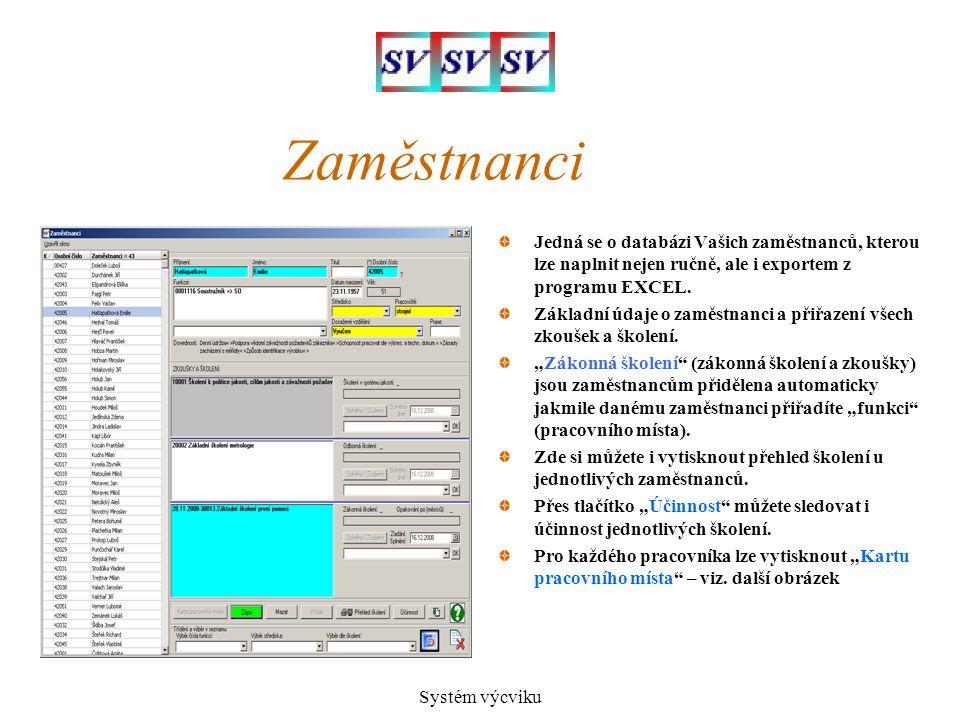 Systém výcviku Zaměstnanci Jedná se o databázi Vašich zaměstnanců, kterou lze naplnit nejen ručně, ale i exportem z programu EXCEL. Základní údaje o z
