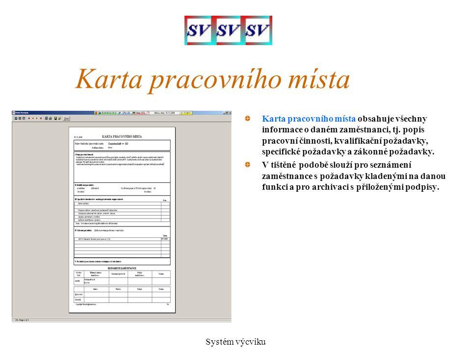 Systém výcviku Karta pracovního místa Karta pracovního místa obsahuje všechny informace o daném zaměstnanci, tj. popis pracovní činnosti, kvalifikační