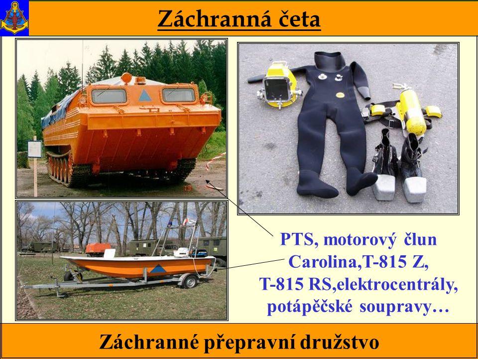 Záchranné přepravní družstvo Záchranná četa PTS, motorový člun Carolina,T-815 Z, T-815 RS,elektrocentrály, potápěčské soupravy…