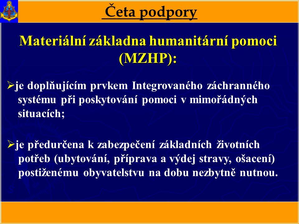 Četa podpory Materiální základna humanitární pomoci (MZHP):  je doplňujícím prvkem Integrovaného záchranného systému při poskytování pomoci v mimořád