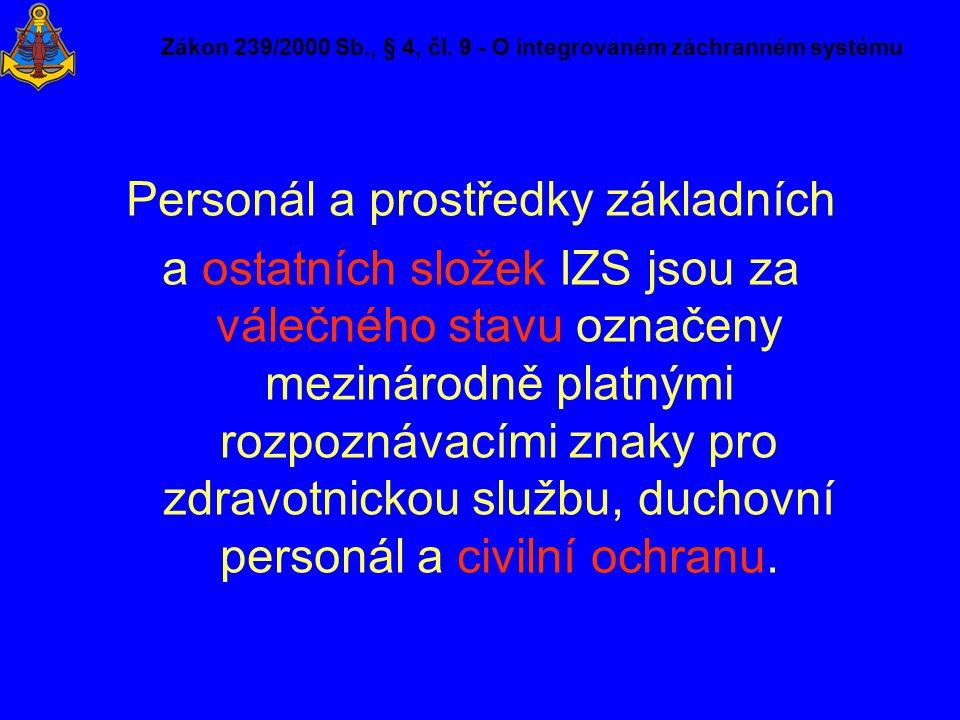 Zákon 239/2000 Sb., § 4, čl. 9 - O integrovaném záchranném systému Personál a prostředky základních a ostatních složek IZS jsou za válečného stavu ozn