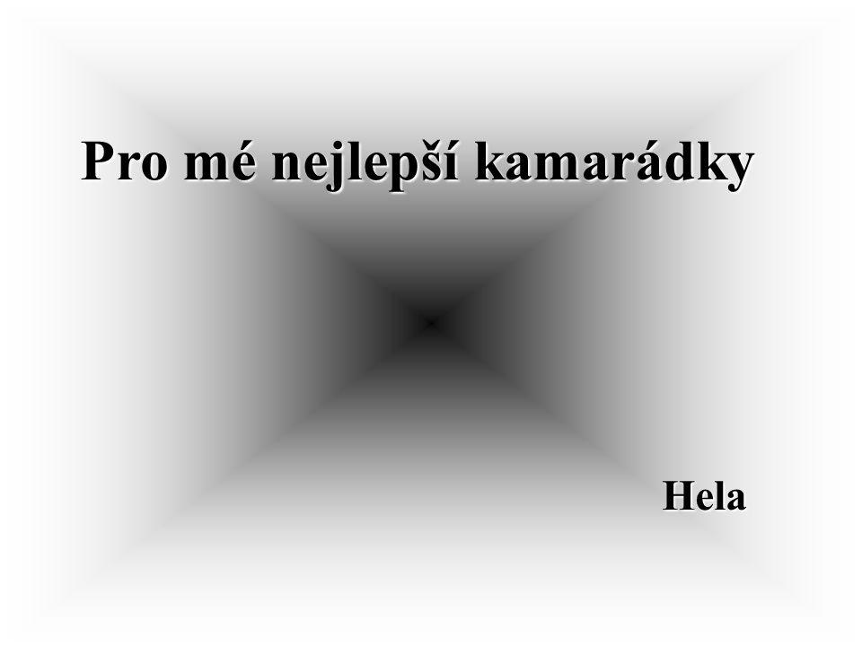 Pro mé nejlepší kamarádky Hela Hela