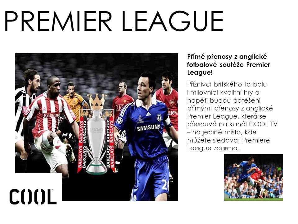 PREMIER LEAGUE Přímé přenosy z anglické fotbalové soutěže Premier League.