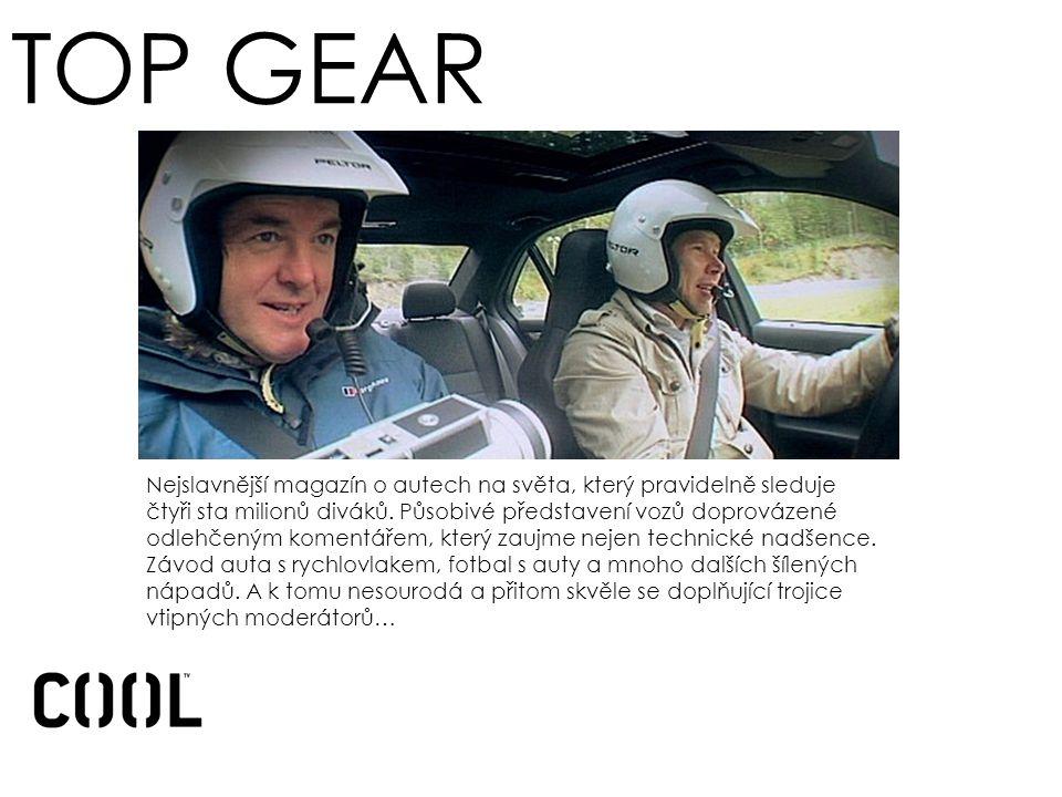 TOP GEAR Nejslavnější magazín o autech na světa, který pravidelně sleduje čtyři sta milionů diváků.