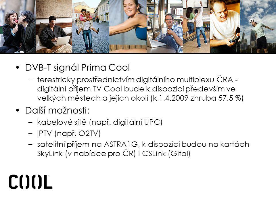 •DVB-T signál Prima Cool –terestricky prostřednictvím digitálního multiplexu ČRA - digitální příjem TV Cool bude k dispozici především ve velkých městech a jejich okolí (k 1.4.2009 zhruba 57,5 %) •Další možnosti: –kabelové sítě (např.