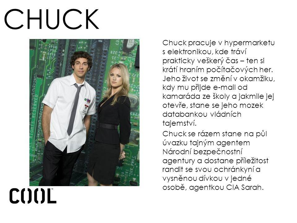 CHUCK Chuck pracuje v hypermarketu s elektronikou, kde tráví prakticky veškerý čas – ten si krátí hraním počítačových her.