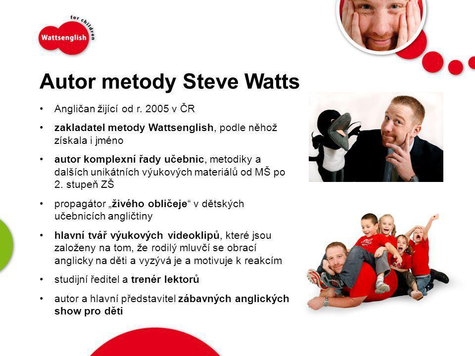 Autor metody Steve Watts •Angličan žijící od r. 2005 v ČR •zakladatel metody Wattsenglish, podle něhož získala i jméno •autor komplexní řady učebnic,