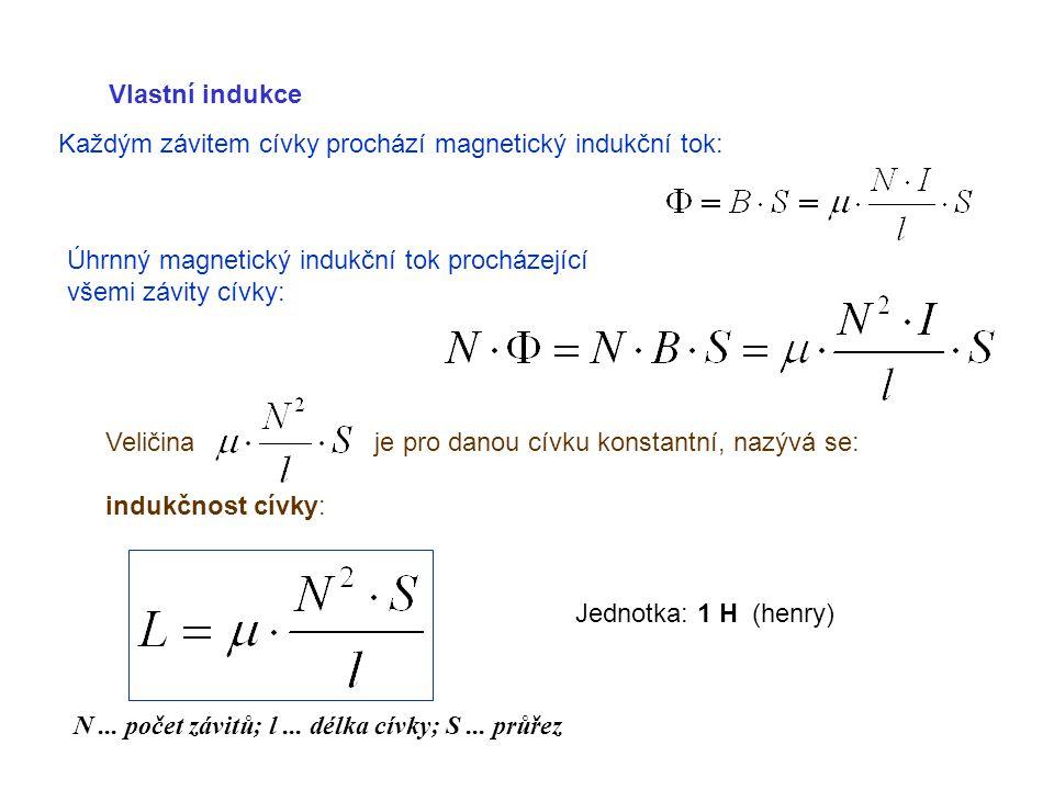 Vlastní indukce Veličina je pro danou cívku konstantní, nazývá se: indukčnost cívky: N... počet závitů; l... délka cívky; S... průřez Jednotka: 1 H (h