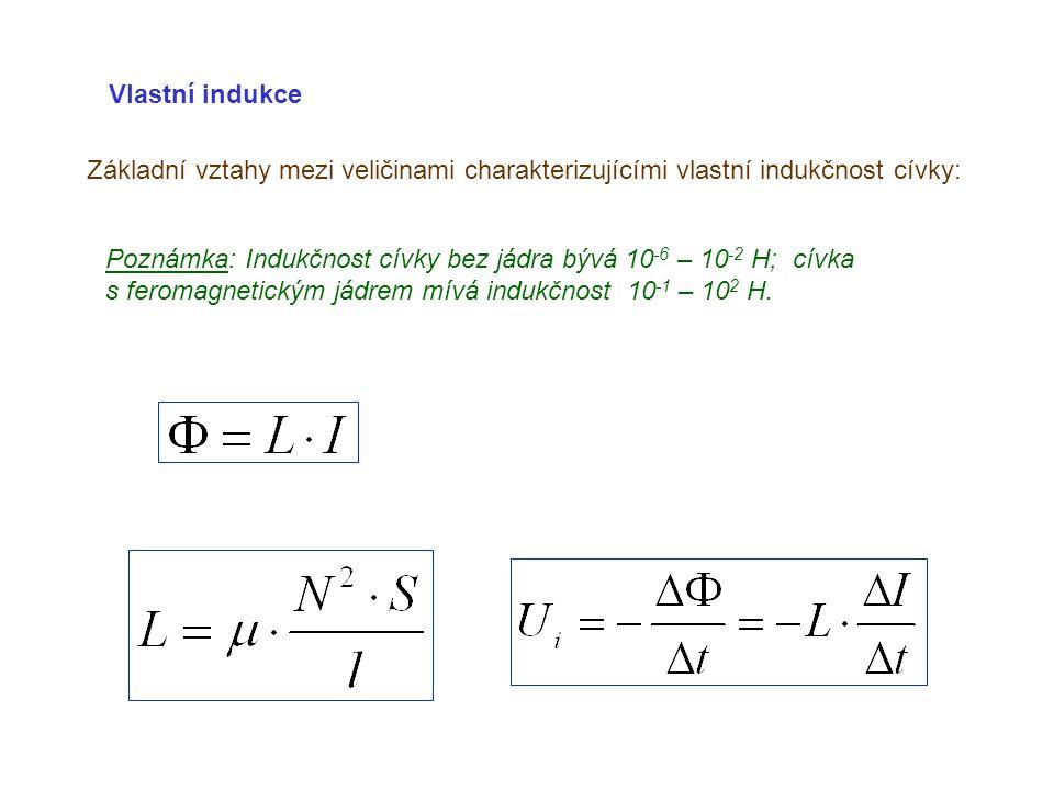 Vlastní indukce Poznámka: Indukčnost cívky bez jádra bývá 10 -6 – 10 -2 H; cívka s feromagnetickým jádrem mívá indukčnost 10 -1 – 10 2 H. Základní vzt