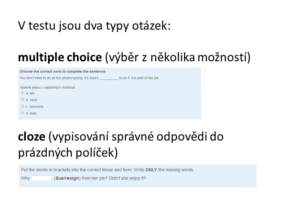 V testu jsou dva typy otázek: multiple choice (výběr z několika možností) cloze (vypisování správné odpovědi do prázdných políček)