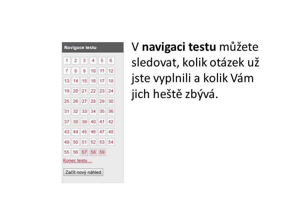V navigaci testu můžete sledovat, kolik otázek už jste vyplnili a kolik Vám jich heště zbývá.