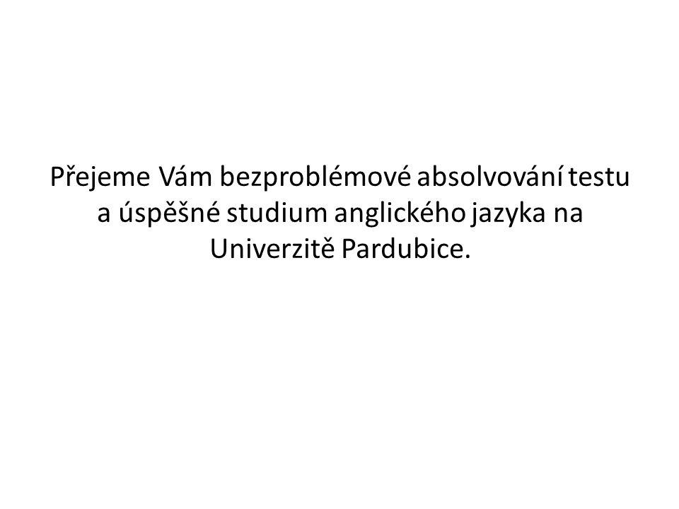 Přejeme Vám bezproblémové absolvování testu a úspěšné studium anglického jazyka na Univerzitě Pardubice.