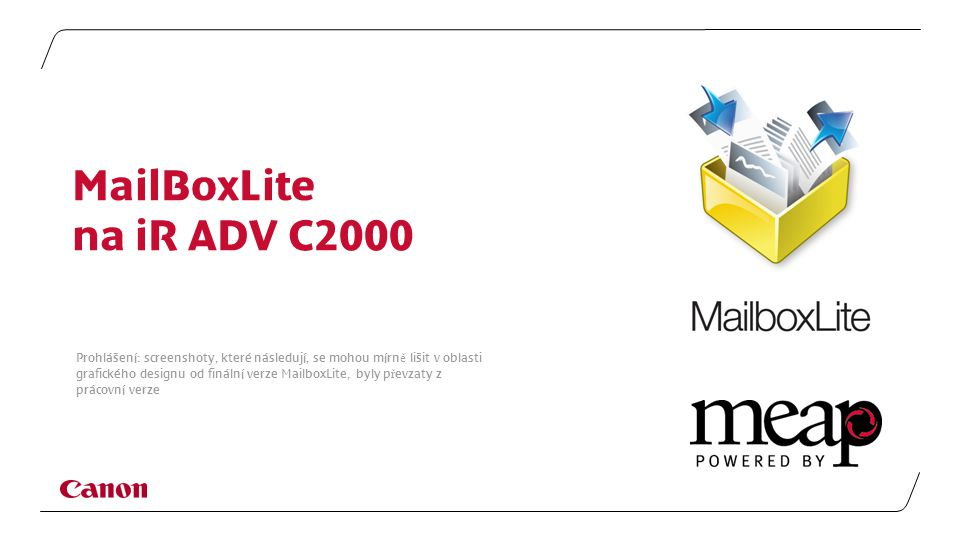 MailBoxLite na iR ADV C2000 Prohlášení: screenshoty, které následují, se mohou mírn ě lišit v oblasti grafického designu od finální verze MailboxLite, byly p ř evzaty z prácovní verze