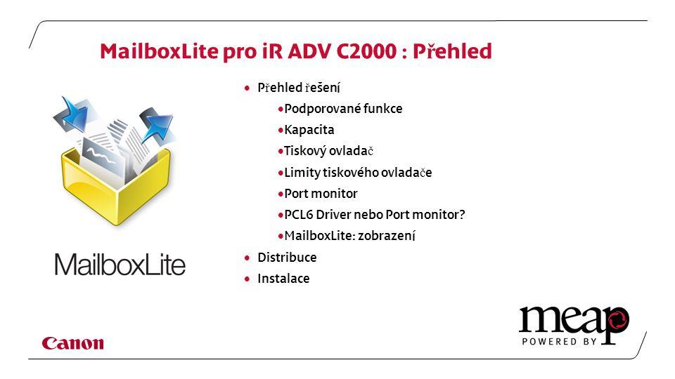 MailboxLite pro iR ADV C2000 : P ř ehled  P ř ehled ř ešení  Podporované funkce  Kapacita  Tiskový ovlada č  Limity tiskového ovlada č e  Port monitor  PCL6 Driver nebo Port monitor.