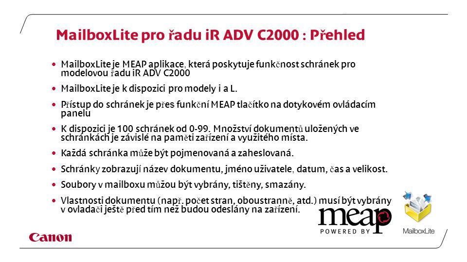 MailboxLite pro ř adu iR ADV C2000 : P ř ehled  MailboxLite je MEAP aplikace, která poskytuje funk č nost schránek pro modelovou ř adu iR ADV C2000  MailboxLite je k dispozici pro modely i a L.