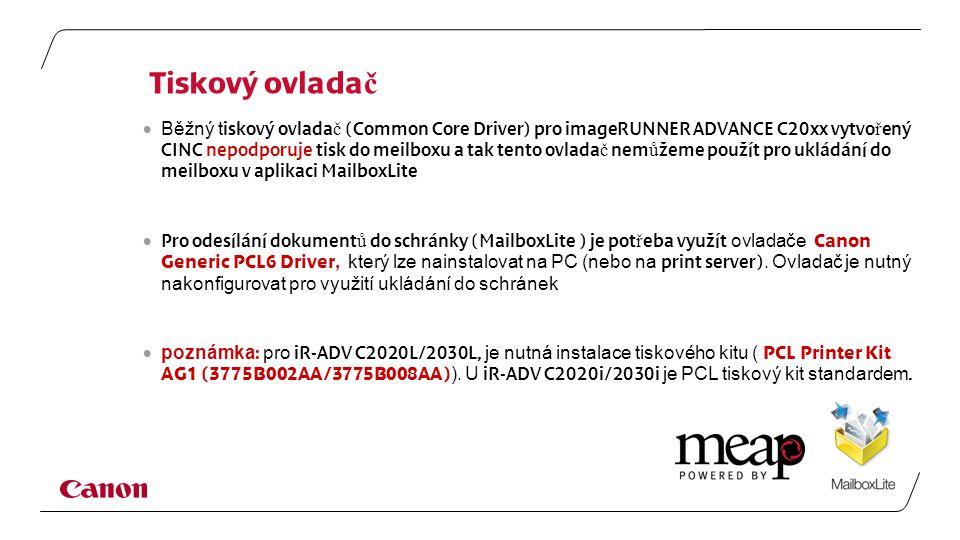 Tiskový ovlada č  Běžný t iskový ovlada č (Common Core Driver) pro imageRUNNER ADVANCE C20xx vytvo ř ený CINC nepodporuje tisk do meilboxu a tak tento ovlada č nem ů žeme použít pro ukládání do meilboxu v aplikaci MailboxLite  Pro odesílání dokument ů do schránky (MailboxLite ) je pot ř eba využít ovladače Canon Generic PCL6 Driver, který lze nainstalovat na PC (nebo na print server).