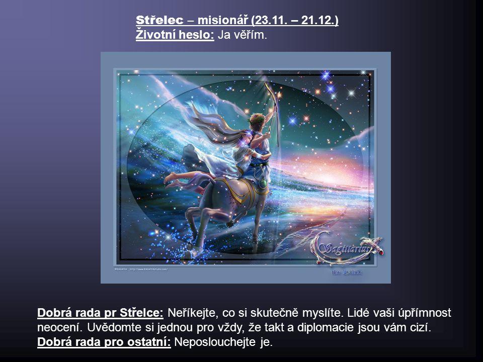 Štír –čaroděj (24.10. – 22.11.) Životní heslo: Vše zjistím. Dobrá rada pro Štíry: Nebuďte tak urputní a žárliví, ten, kdo bude chtít, vám i tak uteče.