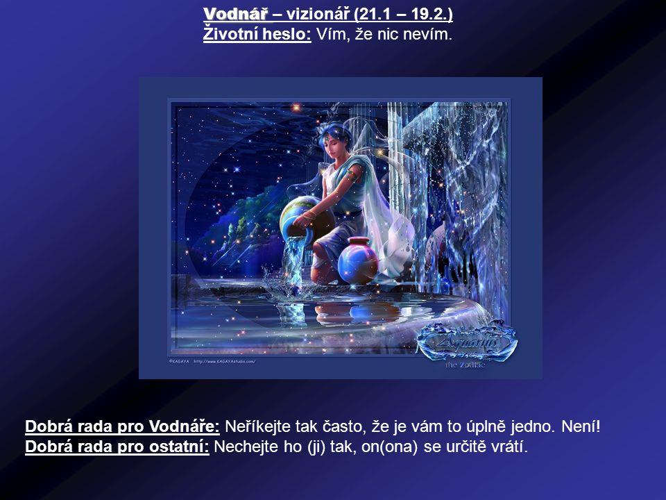 Vodnář Vodnář – vizionář (21.1 – 19.2.) Životní heslo: Vím, že nic nevím.